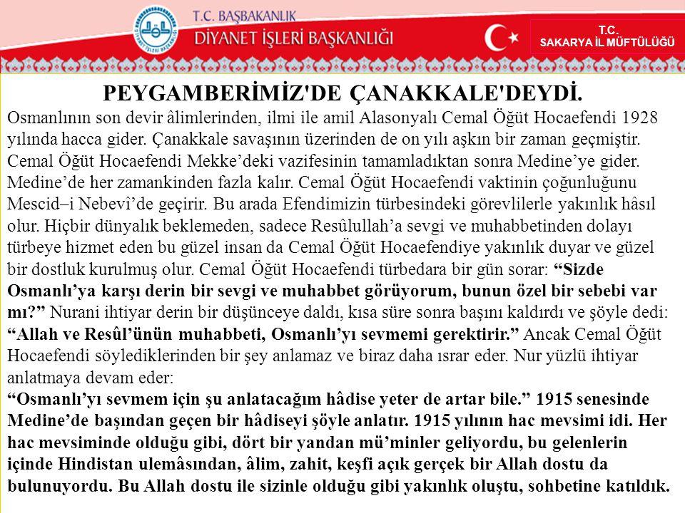 T.C. SAKARYA İL MÜFTÜLÜĞÜ PEYGAMBERİMİZ'DE ÇANAKKALE'DEYDİ. Osmanlının son devir âlimlerinden, ilmi ile amil Alasonyalı Cemal Öğüt Hocaefendi 1928 yıl