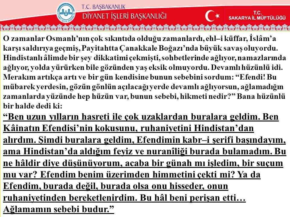T.C. SAKARYA İL MÜFTÜLÜĞÜ O zamanlar Osmanlı'nın çok sıkıntıda olduğu zamanlardı, ehl–i küffar, İslâm'a karşı saldırıya geçmiş, Payitahtta Çanakkale B