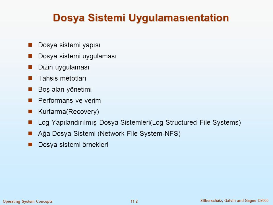 11.2 Silberschatz, Galvin and Gagne ©2005 Operating System Concepts Dosya Sistemi Uygulamasıentation  Dosya sistemi yapısı  Dosya sistemi uygulaması