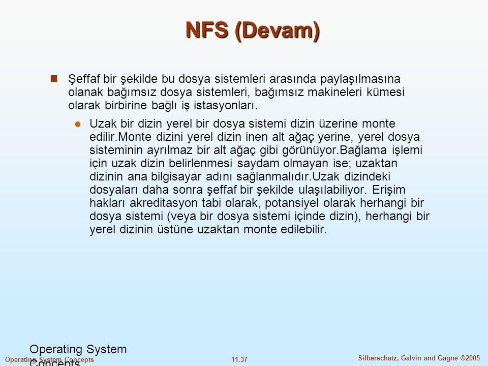 11.37 Silberschatz, Galvin and Gagne ©2005 Operating System Concepts NFS (Devam)  Şeffaf bir şekilde bu dosya sistemleri arasında paylaşılmasına olan