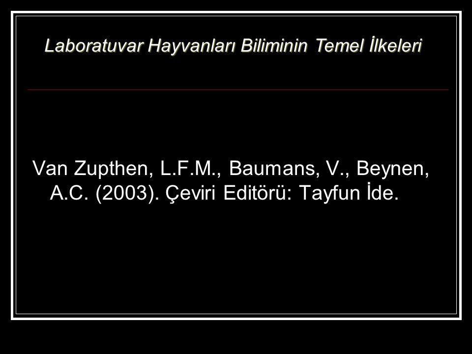 Van Zupthen, L.F.M., Baumans, V., Beynen, A.C. (2003). Çeviri Editörü: Tayfun İde. Laboratuvar Hayvanları Biliminin Temel İlkeleri
