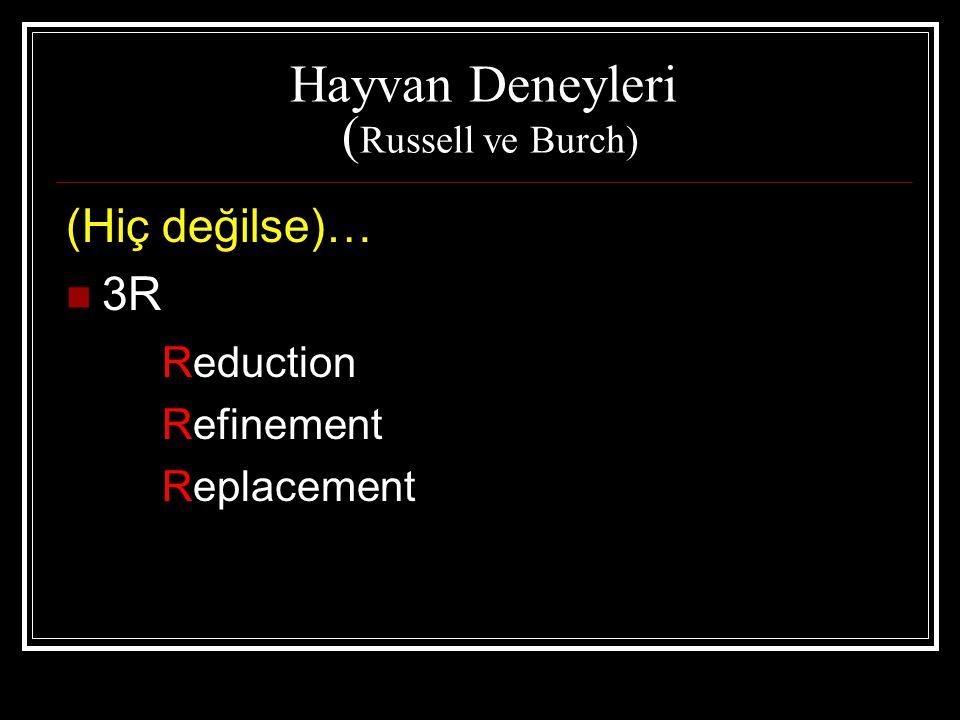 Hayvan Deneyleri ( Russell ve Burch) (Hiç değilse)…  3R Reduction Refinement Replacement