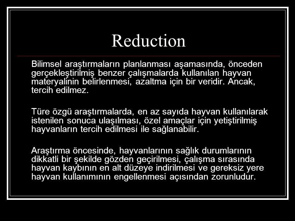 Reduction Bilimsel araştırmaların planlanması aşamasında, önceden gerçekleştirilmiş benzer çalışmalarda kullanılan hayvan materyalinin belirlenmesi, a