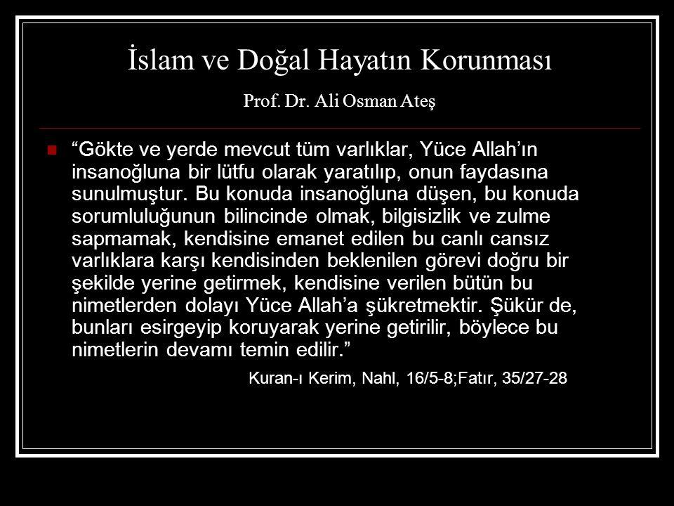 """İslam ve Doğal Hayatın Korunması Prof. Dr. Ali Osman Ateş  """"Gökte ve yerde mevcut tüm varlıklar, Yüce Allah'ın insanoğluna bir lütfu olarak yaratılıp"""