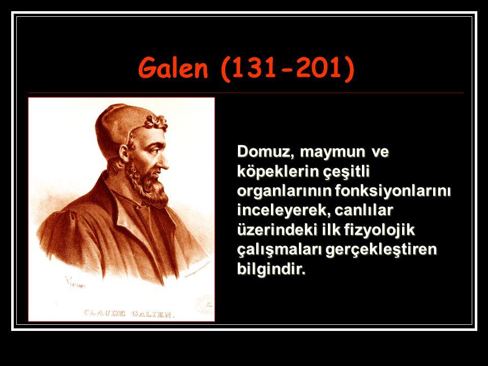Galen (131-201) Domuz, maymun ve köpeklerin çeşitli organlarının fonksiyonlarını inceleyerek, canlılar üzerindeki ilk fizyolojik çalışmaları gerçekleş