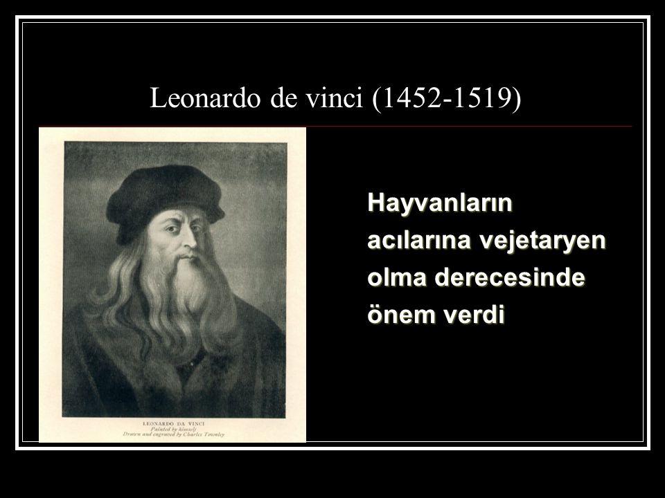 Leonardo de vinci (1452-1519) Hayvanların acılarına vejetaryen olma derecesinde önem verdi