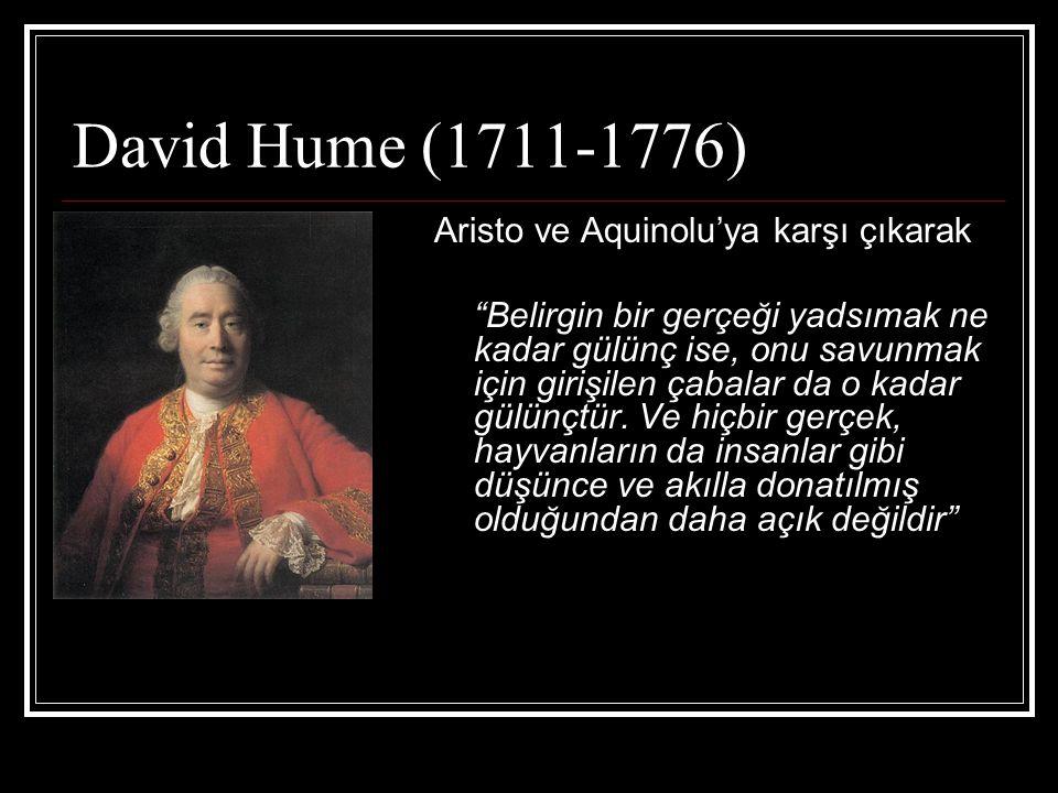 """David Hume (1711-1776) Aristo ve Aquinolu'ya karşı çıkarak """"Belirgin bir gerçeği yadsımak ne kadar gülünç ise, onu savunmak için girişilen çabalar da"""