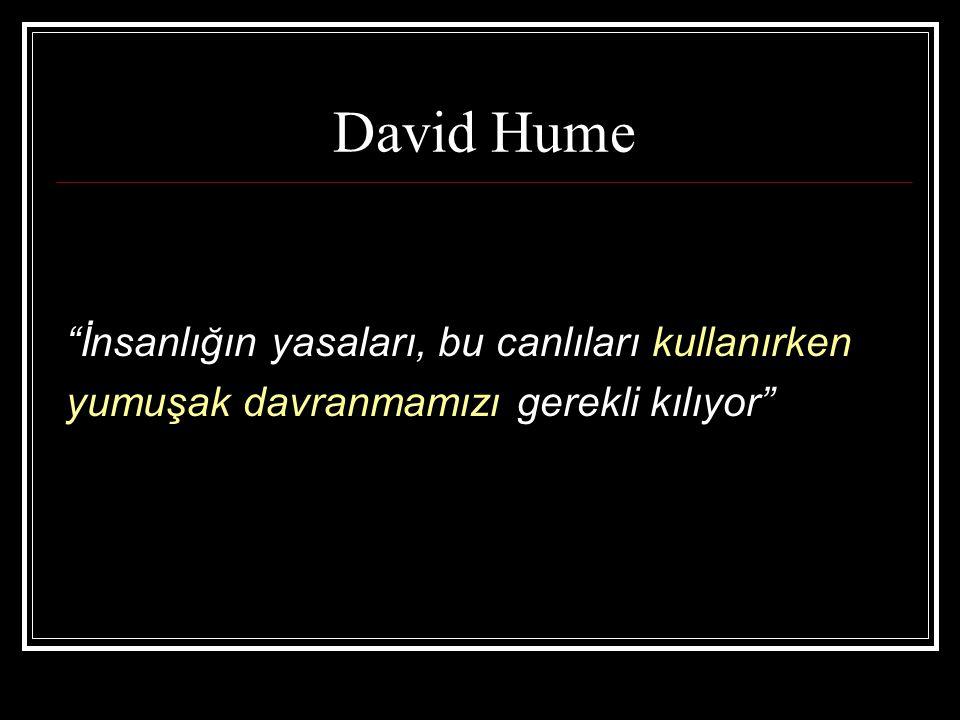 """David Hume """"İnsanlığın yasaları, bu canlıları kullanırken yumuşak davranmamızı gerekli kılıyor"""""""