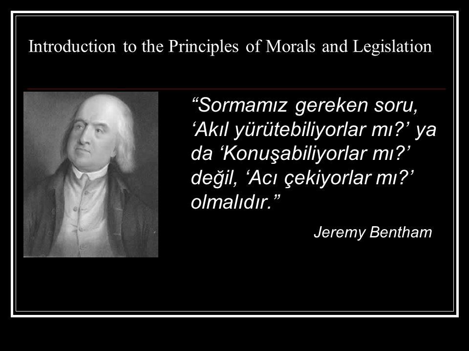 """Introduction to the Principles of Morals and Legislation """"Sormamız gereken soru, 'Akıl yürütebiliyorlar mı?' ya da 'Konuşabiliyorlar mı?' değil, 'Acı"""