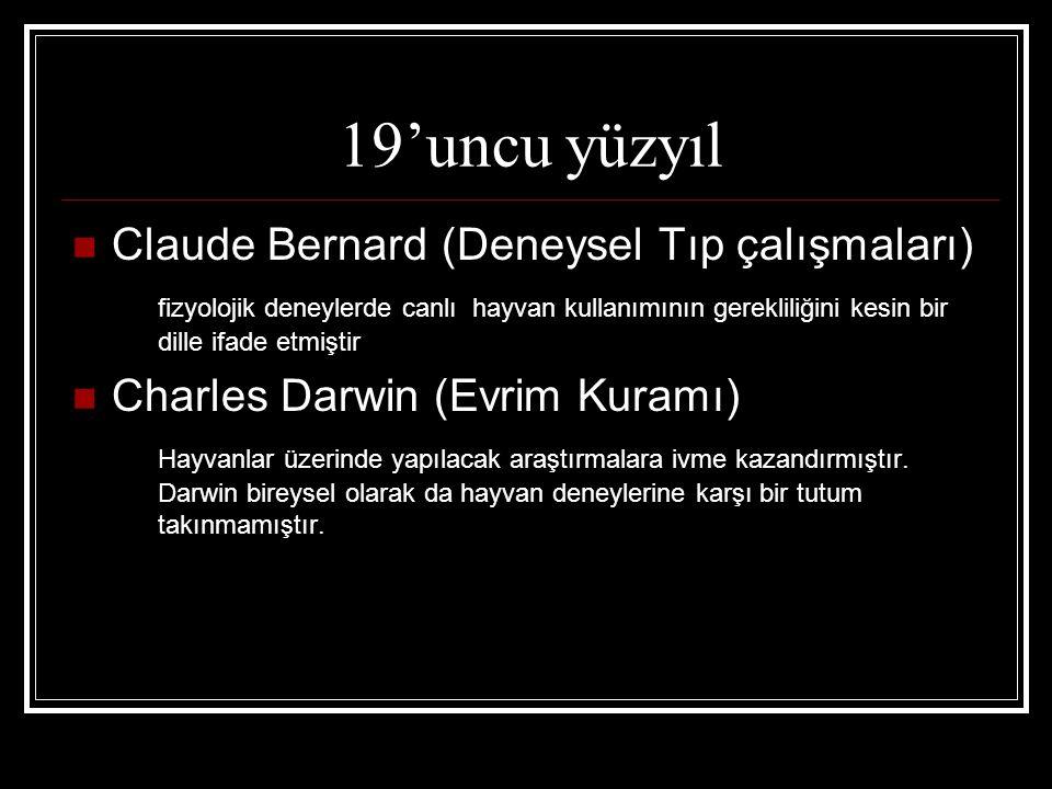 19'uncu yüzyıl  Claude Bernard (Deneysel Tıp çalışmaları) fizyolojik deneylerde canlı hayvan kullanımının gerekliliğini kesin bir dille ifade etmişti