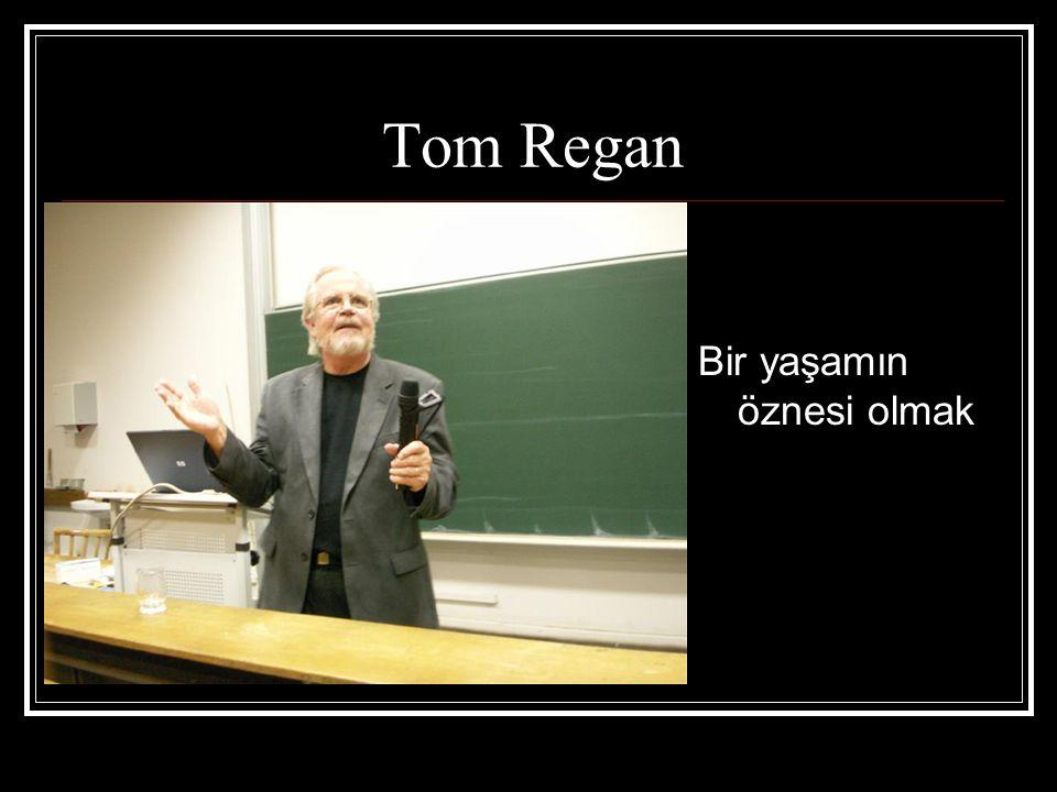 Tom Regan Bir yaşamın öznesi olmak