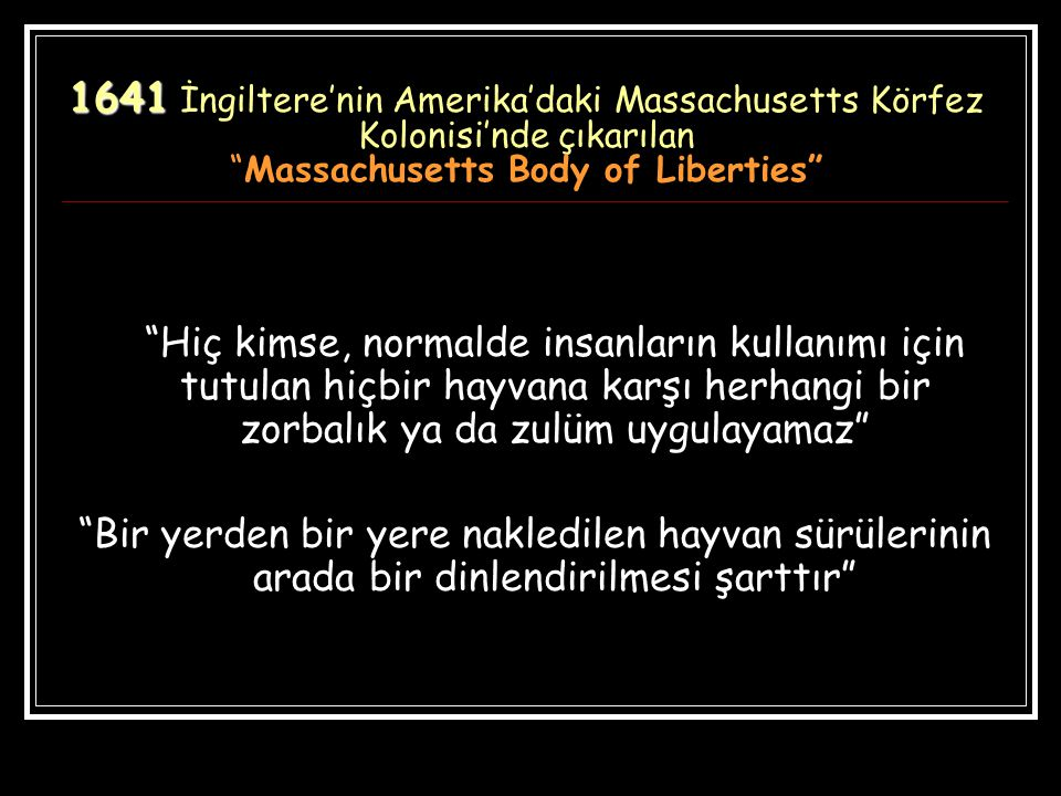 """1641 1641 İngiltere'nin Amerika'daki Massachusetts Körfez Kolonisi'nde çıkarılan """"Massachusetts Body of Liberties"""" """"Hiç kimse, normalde insanların kul"""