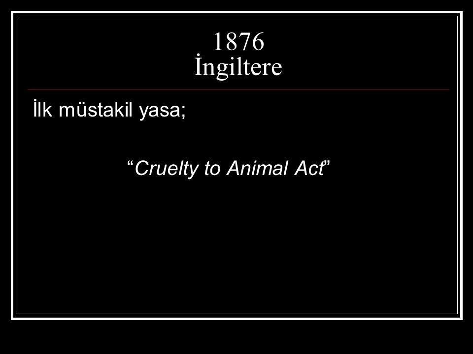 """1876 İngiltere İlk müstakil yasa; """"Cruelty to Animal Act"""""""