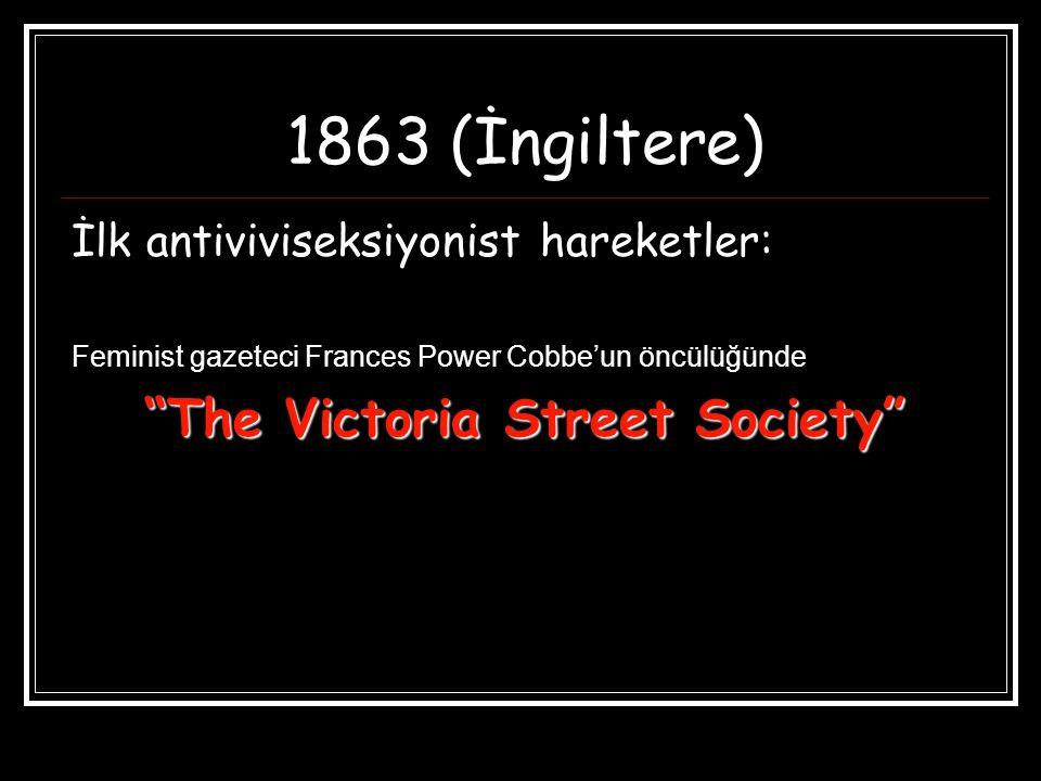"1863 (İngiltere) İlk antiviviseksiyonist hareketler: Feminist gazeteci Frances Power Cobbe'un öncülüğünde ""The Victoria Street Society"""