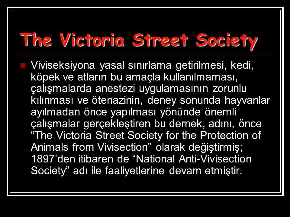 The Victoria Street Society  Viviseksiyona yasal sınırlama getirilmesi, kedi, köpek ve atların bu amaçla kullanılmaması, çalışmalarda anestezi uygula