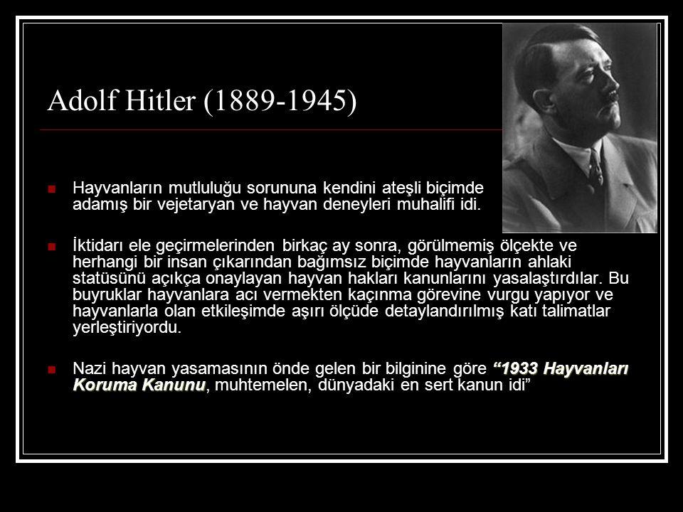 Adolf Hitler (1889-1945)  Hayvanların mutluluğu sorununa kendini ateşli biçimde adamış bir vejetaryan ve hayvan deneyleri muhalifi idi.  İktidarı el