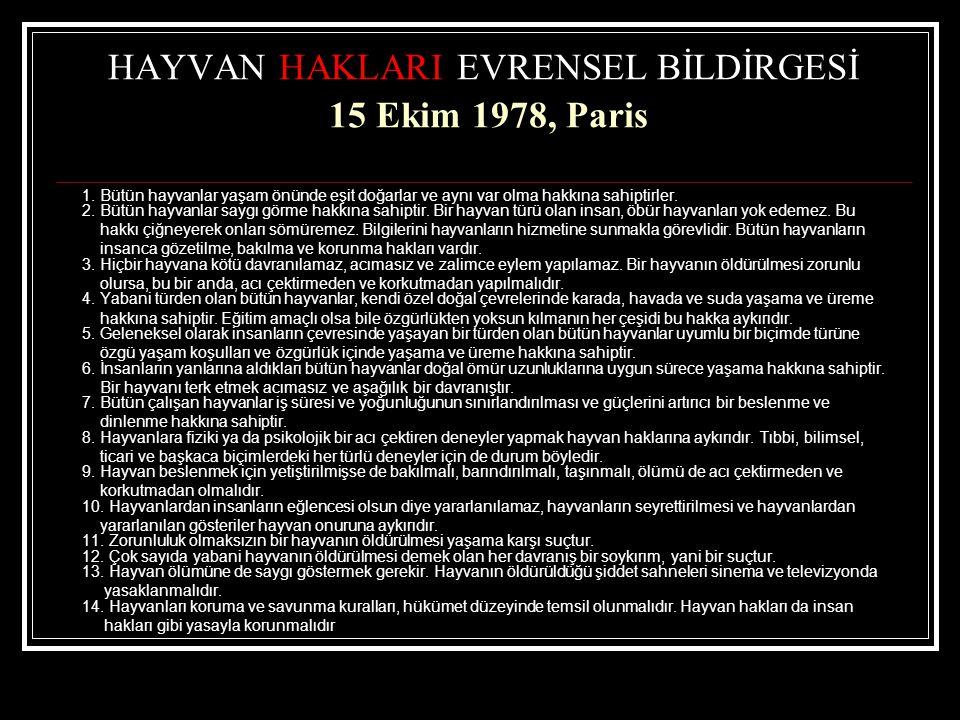 HAYVAN HAKLARI EVRENSEL BİLDİRGESİ 15 Ekim 1978, Paris 1. Bütün hayvanlar yaşam önünde eşit doğarlar ve aynı var olma hakkına sahiptirler. 2. Bütün ha