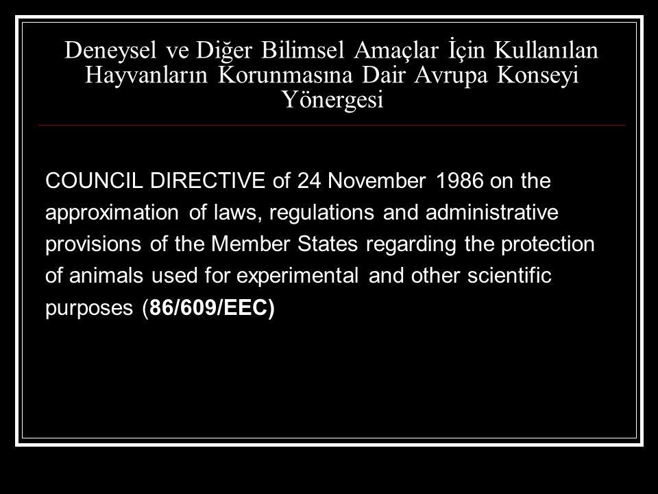 Deneysel ve Diğer Bilimsel Amaçlar İçin Kullanılan Hayvanların Korunmasına Dair Avrupa Konseyi Yönergesi COUNCIL DIRECTIVE of 24 November 1986 on the