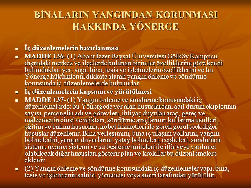BİNALARIN YANGINDAN KORUNMASI HAKKINDA YÖNERGE  İç düzenlemelerin hazırlanması  MADDE 136- (1) Abant İzzet Baysal Üniversitesi Gölköy Kampusu dışınd
