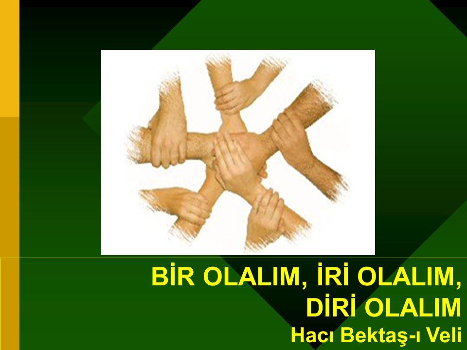 BİR OLALIM, İRİ OLALIM, DİRİ OLALIM Hacı Bektaş-ı Veli