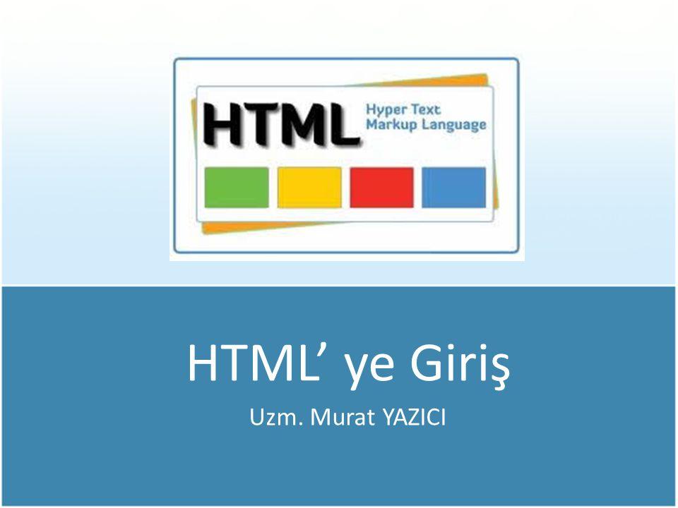 HTML' ye Giriş Uzm. Murat YAZICI