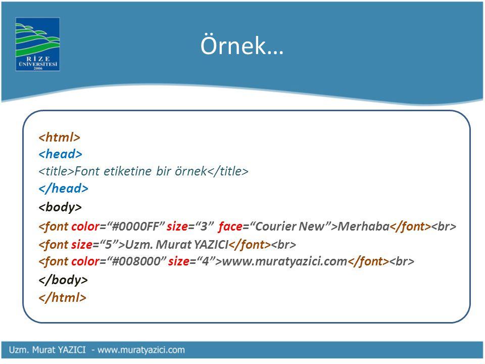 Örnek… Font etiketine bir örnek Merhaba Uzm. Murat YAZICI www.muratyazici.com