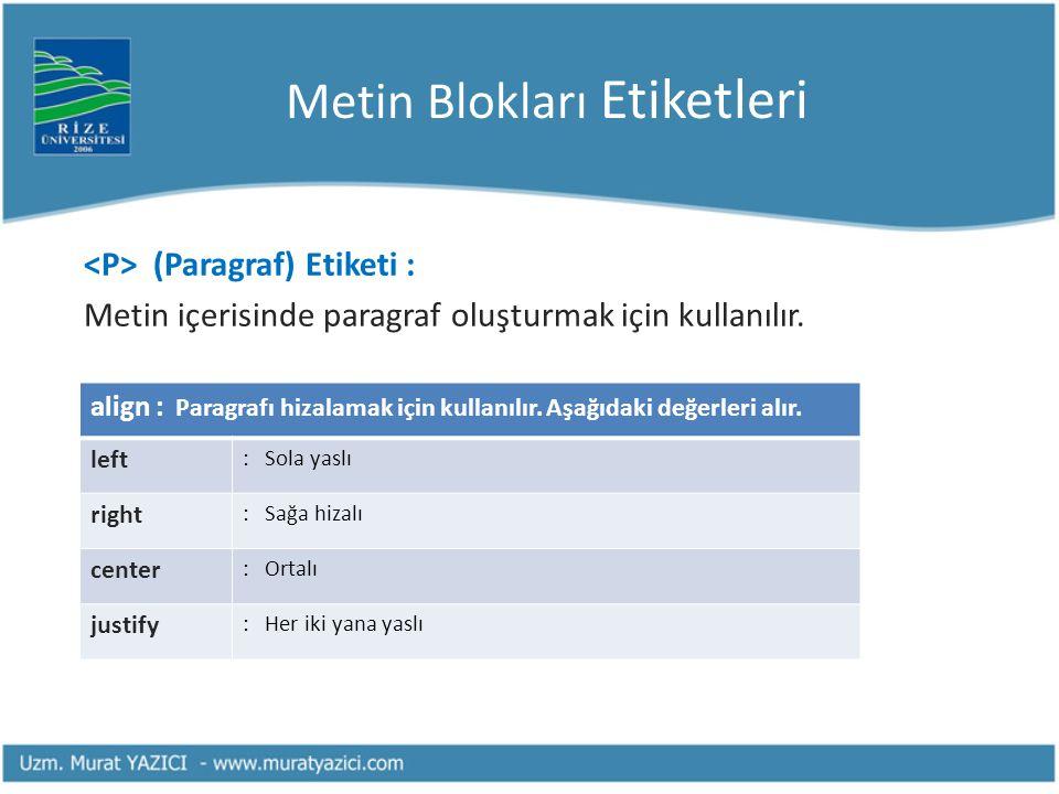 Metin Blokları Etiketleri (Paragraf) Etiketi : Metin içerisinde paragraf oluşturmak için kullanılır. align : Paragrafı hizalamak için kullanılır. Aşağ