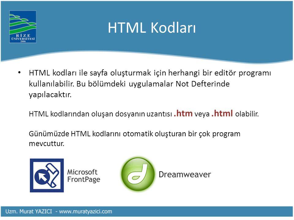 HTML Kodları • HTML kodları ile sayfa oluşturmak için herhangi bir editör programı kullanılabilir. Bu bölümdeki uygulamalar Not Defterinde yapılacaktı