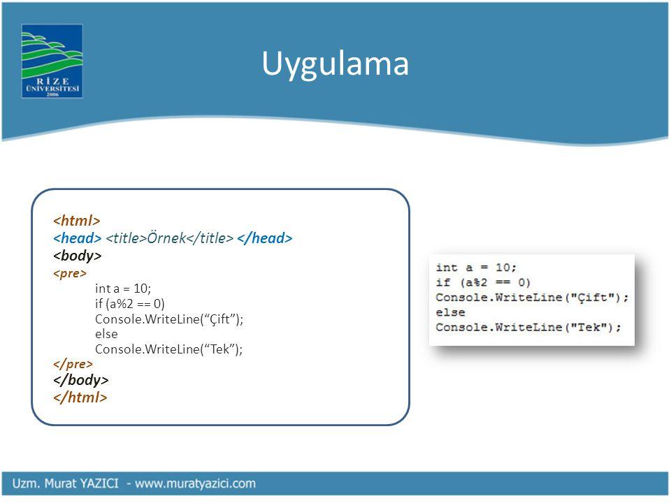 "Uygulama Örnek int a = 10; if (a%2 == 0) Console.WriteLine(""Çift""); else Console.WriteLine(""Tek"");"