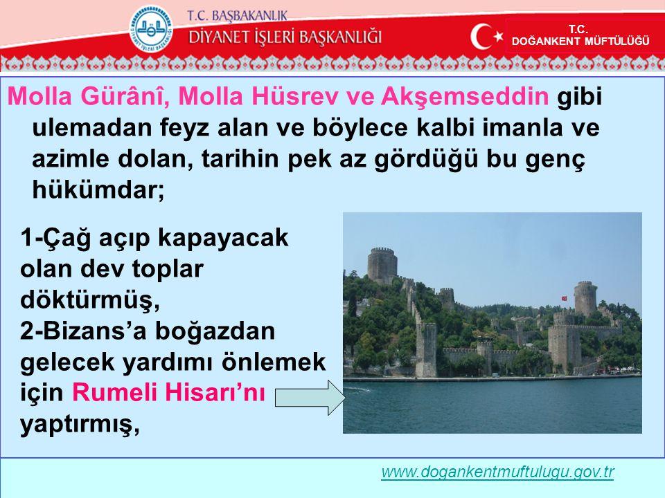 Molla Gürânî, Molla Hüsrev ve Akşemseddin gibi ulemadan feyz alan ve böylece kalbi imanla ve azimle dolan, tarihin pek az gördüğü bu genç hükümdar; T.C.