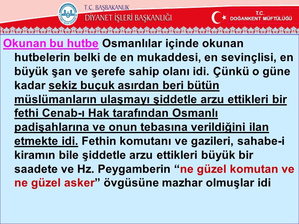 Okunan bu hutbe Osmanlılar içinde okunan hutbelerin belki de en mukaddesi, en sevinçlisi, en büyük şan ve şerefe sahip olanı idi.