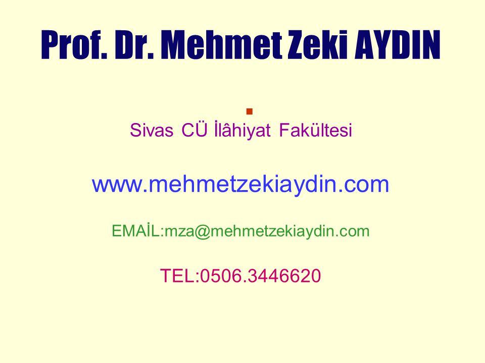 . Prof. Dr. Mehmet Zeki AYDIN Sivas CÜ İlâhiyat Fakültesi www.mehmetzekiaydin.com EMAİL:mza@mehmetzekiaydin.com TEL:0506.3446620