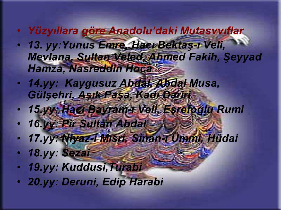 •Yüzyıllara göre Anadolu'daki Mutasvvıflar •13. yy:Yunus Emre, Hacı Bektaş-ı Veli, Mevlana, Sultan Veled, Ahmed Fakih, Şeyyad Hamza, Nasreddin Hoca •1