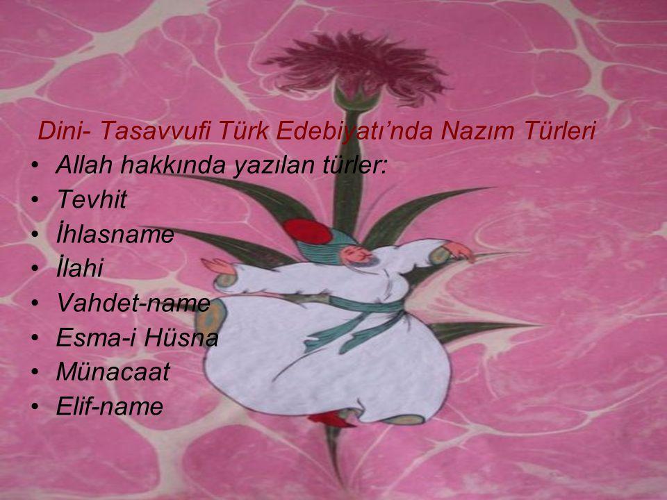 Dini- Tasavvufi Türk Edebiyatı'nda Nazım Türleri •Allah hakkında yazılan türler: •Tevhit •İhlasname •İlahi •Vahdet-name •Esma-i Hüsna •Münacaat •Elif-