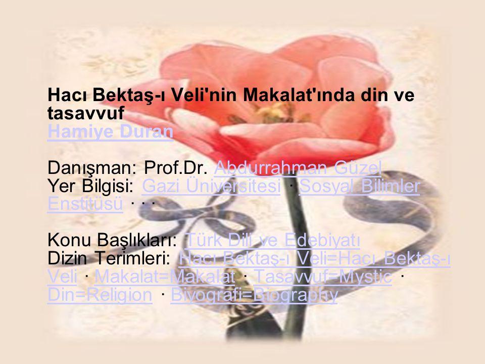 Hacı Bektaş-ı Veli'nin Makalat'ında din ve tasavvuf Hamiye Duran Danışman: Prof.Dr. Abdurrahman Güzel Yer Bilgisi: Gazi Üniversitesi · Sosyal Bilimler