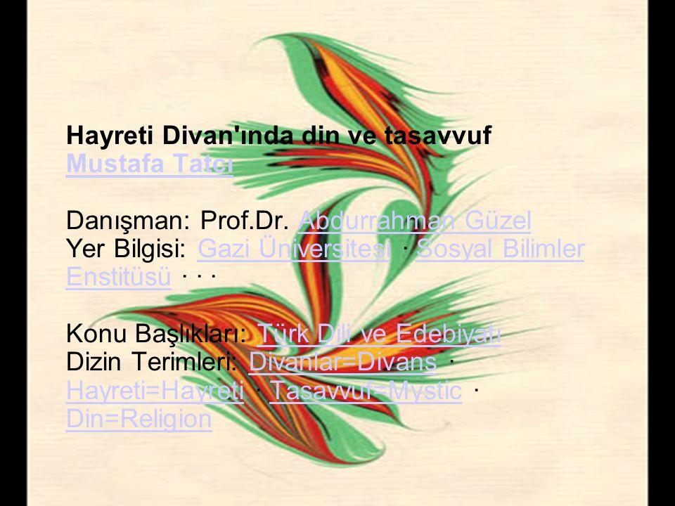 Hayreti Divan'ında din ve tasavvuf Mustafa Tatcı Danışman: Prof.Dr. Abdurrahman Güzel Yer Bilgisi: Gazi Üniversitesi · Sosyal Bilimler Enstitüsü · · ·