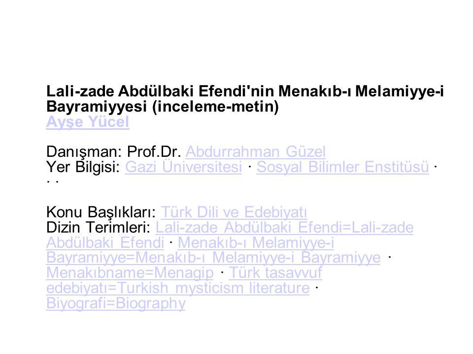 Lali-zade Abdülbaki Efendi'nin Menakıb-ı Melamiyye-i Bayramiyyesi (inceleme-metin) Ayşe Yücel Danışman: Prof.Dr. Abdurrahman Güzel Yer Bilgisi: Gazi Ü