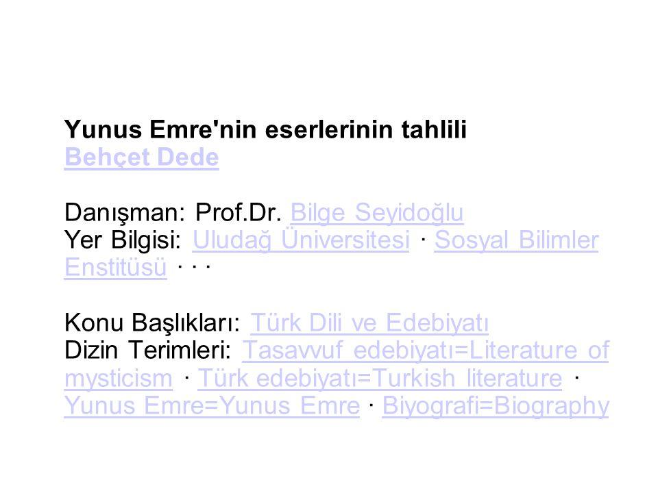 Yunus Emre'nin eserlerinin tahlili Behçet Dede Danışman: Prof.Dr. Bilge Seyidoğlu Yer Bilgisi: Uludağ Üniversitesi · Sosyal Bilimler Enstitüsü · · · K
