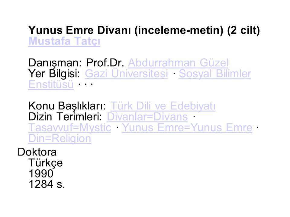 Yunus Emre Divanı (inceleme-metin) (2 cilt) Mustafa Tatçı Danışman: Prof.Dr. Abdurrahman Güzel Yer Bilgisi: Gazi Üniversitesi · Sosyal Bilimler Enstit