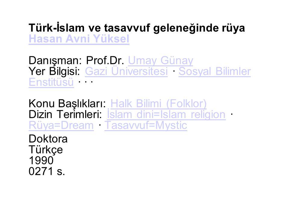 Türk-İslam ve tasavvuf geleneğinde rüya Hasan Avni Yüksel Danışman: Prof.Dr. Umay Günay Yer Bilgisi: Gazi Üniversitesi · Sosyal Bilimler Enstitüsü · ·