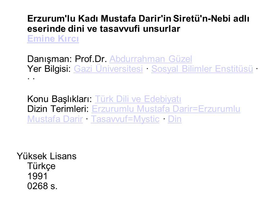 Erzurum'lu Kadı Mustafa Darir'in Siretü'n-Nebi adlı eserinde dini ve tasavvufi unsurlar Emine Kırcı Danışman: Prof.Dr. Abdurrahman Güzel Yer Bilgisi: