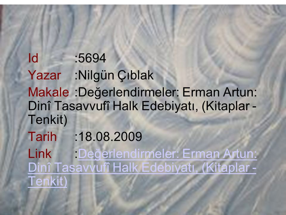 Id:5694 Yazar:Nilgün Çıblak Makale:Değerlendirmeler: Erman Artun: Dinî Tasavvufî Halk Edebiyatı, (Kitaplar - Tenkit) Tarih:18.08.2009 Link:Değerlendir