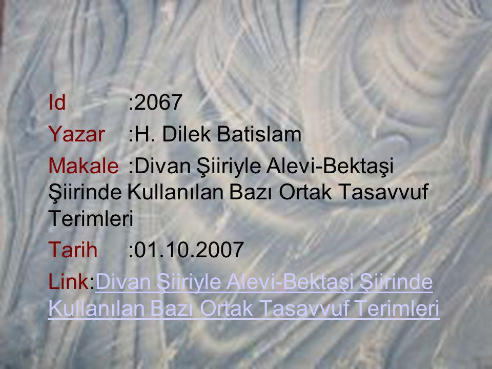 Id:2067 Yazar:H. Dilek Batislam Makale:Divan Şiiriyle Alevi-Bektaşi Şiirinde Kullanılan Bazı Ortak Tasavvuf Terimleri Tarih:01.10.2007 Link:Divan Şiir