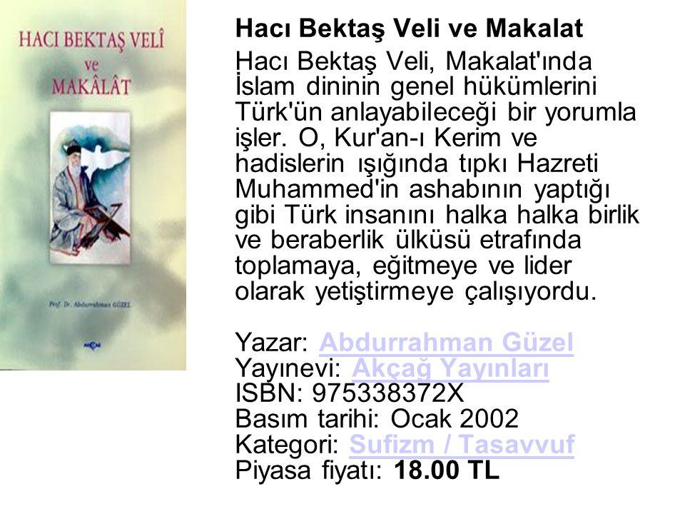 Hacı Bektaş Veli ve Makalat Hacı Bektaş Veli, Makalat ında İslam dininin genel hükümlerini Türk ün anlayabileceği bir yorumla işler.