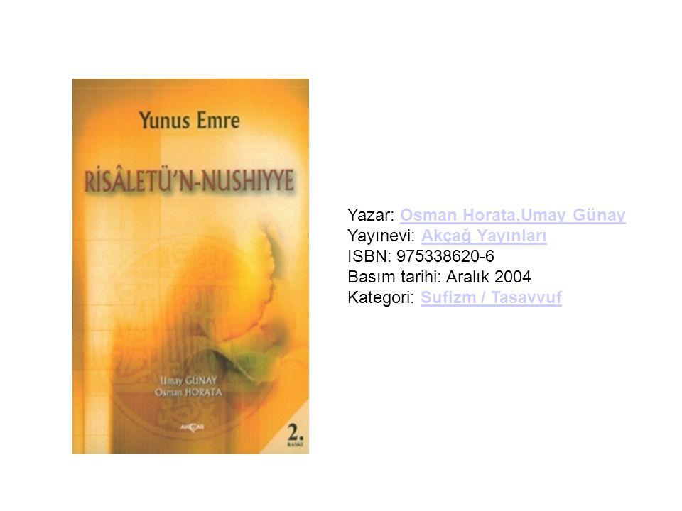 Yazar: Osman Horata,Umay Günay Yayınevi: Akçağ Yayınları ISBN: 975338620-6 Basım tarihi: Aralık 2004 Kategori: Sufizm / TasavvufOsman Horata,Umay Güna