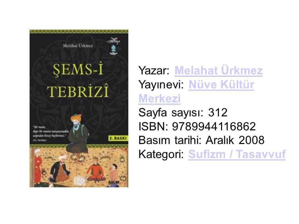 Yazar: Melahat Ürkmez Yayınevi: Nüve Kültür Merkezi Sayfa sayısı: 312 ISBN: 9789944116862 Basım tarihi: Aralık 2008 Kategori: Sufizm / TasavvufMelahat