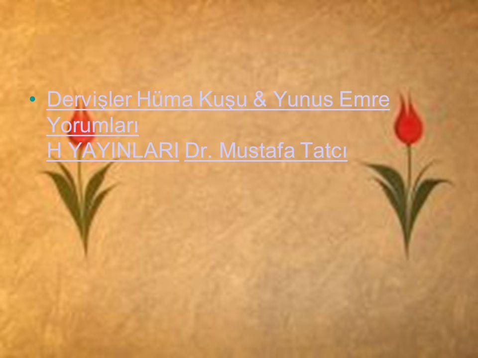 •Dervişler Hüma Kuşu & Yunus Emre Yorumları H YAYINLARI Dr. Mustafa TatcıDervişler Hüma Kuşu & Yunus Emre Yorumları H YAYINLARIDr. Mustafa Tatcı