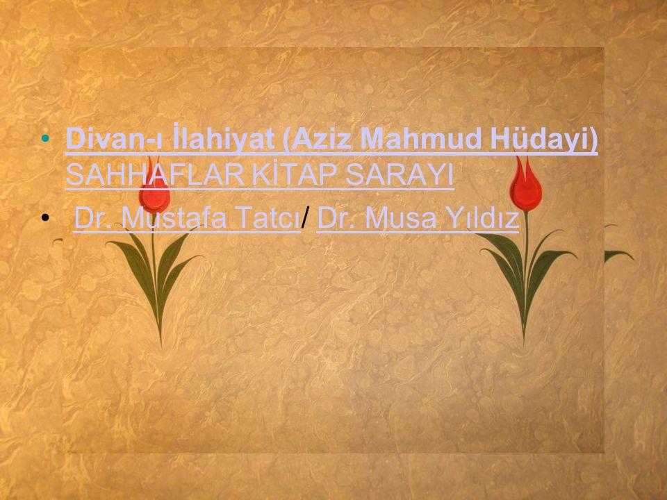 •Divan-ı İlahiyat (Aziz Mahmud Hüdayi) SAHHAFLAR KİTAP SARAYIDivan-ı İlahiyat (Aziz Mahmud Hüdayi) SAHHAFLAR KİTAP SARAYI • Dr. Mustafa Tatcı/ Dr. Mus