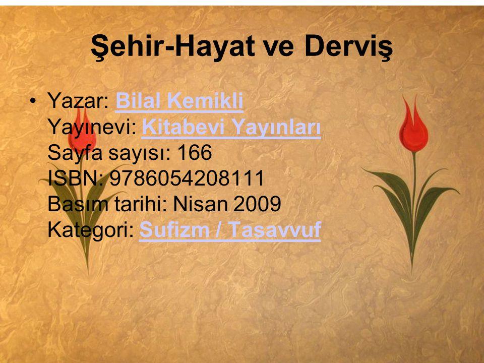 Şehir-Hayat ve Derviş •Yazar: Bilal Kemikli Yayınevi: Kitabevi Yayınları Sayfa sayısı: 166 ISBN: 9786054208111 Basım tarihi: Nisan 2009 Kategori: Sufi