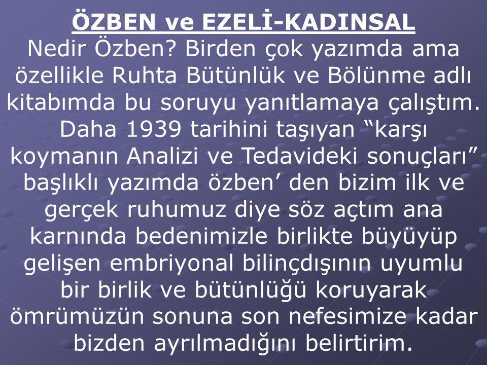 ÖZBEN ve EZELİ-KADINSAL Nedir Özben.